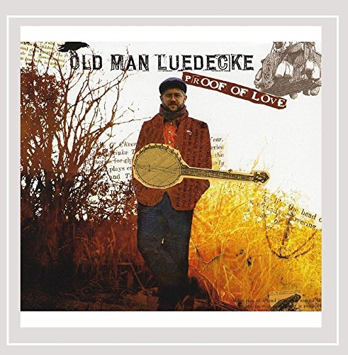 Old Man Luedecke Proof Of Love