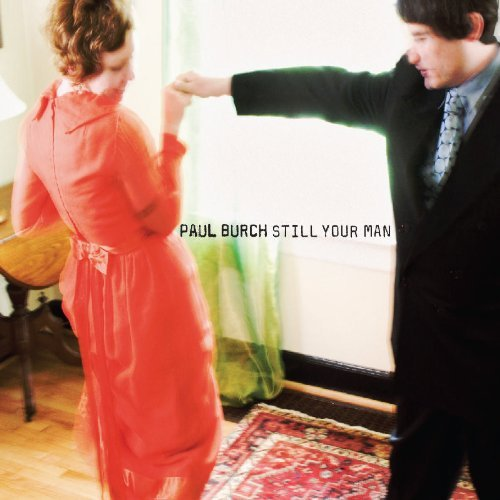 Paul Burch Still Your Man