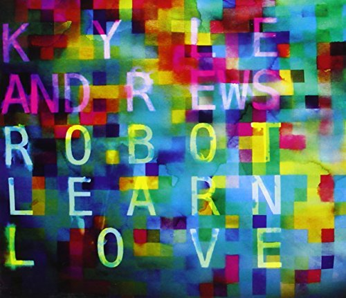 Andrews Kyle Robot Learn Love Digipak