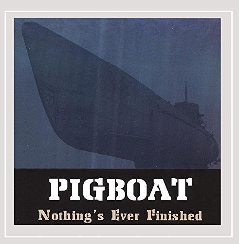 Pigboat Nothing's Ever Finished Local