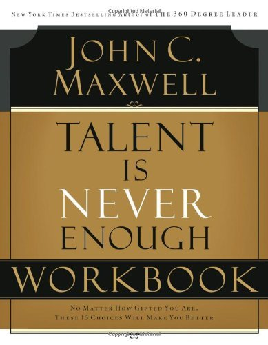 John C. Maxwell Talent Is Never Enough Workbook