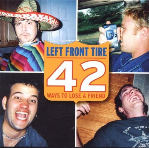 Left Front Tire 42 Ways To Lose A Friend