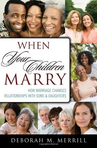 Deborah M. Merrill When Your Children Marry How Marriage Changes Relationships With Sons And