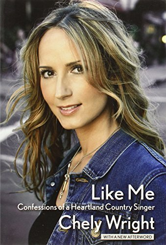Chely Wright Like Me Confessions Of A Heartland Country Singer