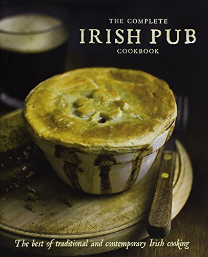 Love Food The Complete Irish Pub Cookbook The Best Of Traditional And Contemporary Irish Co