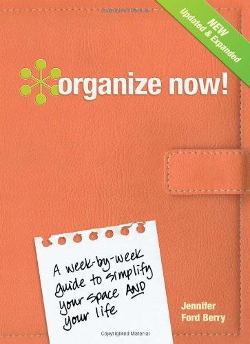 Jennifer Ford Berry Organize Now! A Week By Week Guide To Simplify Your Space And Y Updated Expand