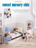 Susan Cousineau Sweet Nursery Chic Sew 50 Adorable Projects In 10 Charming Themes [w