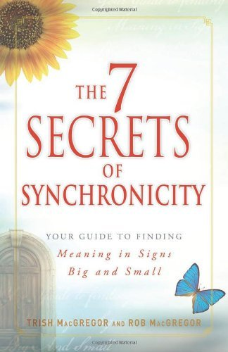 Trish Macgregor The 7 Secrets Of Synchronicity Your Guide To Finding Meaning In Signs Big And Sm
