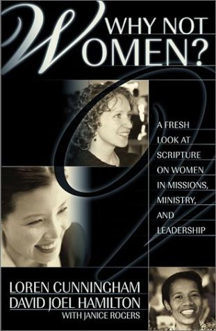 Loren Cunningham Why Not Women? A Fresh Look At Scripture On Women In Missions M