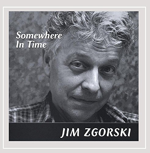 Jim Zgorski Somewhere In Time