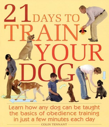 Colin Tennant 21 Days To Train Your Dog Learn How Any Dog Can Be Taught The Basics Of Obe