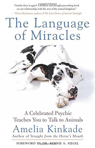 Amelia Kinkade The Language Of Miracles A Celebrated Psychic Teaches You To Talk To Anima