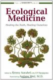Kenny Ausubel Ecological Medicine Healing The Earth Healing Ourselves