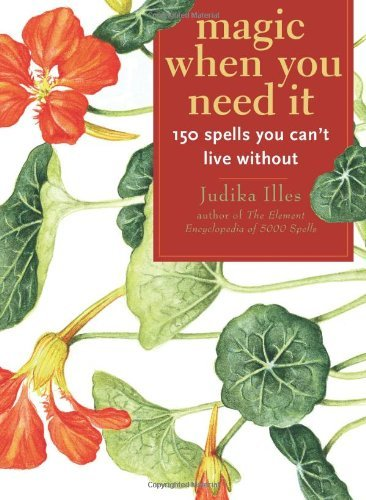 Judika Illes Magic When You Need It 150 Spells You Can't Live Without