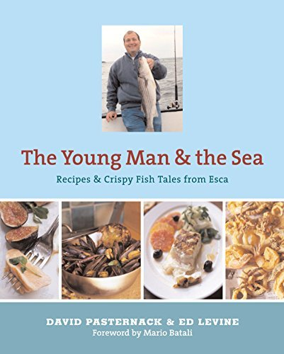 David Pasternack Young Man And The Sea Recipes And Crispy Fish Tales From Esca