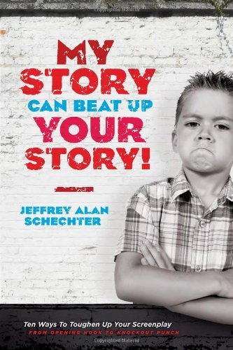 jeffrey-schechter-my-story-can-beat-up-your-story-ten-ways-to-toughen-up-your-screenplay-from-openi