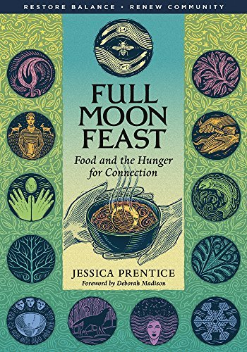 Jessica Prentice Full Moon Feast Food And The Hunger For Connection