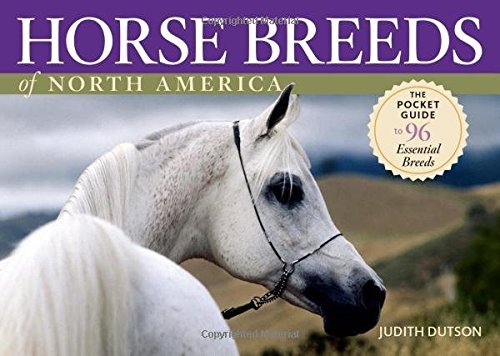 Judith Dutson Horse Breeds Of North America The Pocket Guide To 96 Essential Breeds