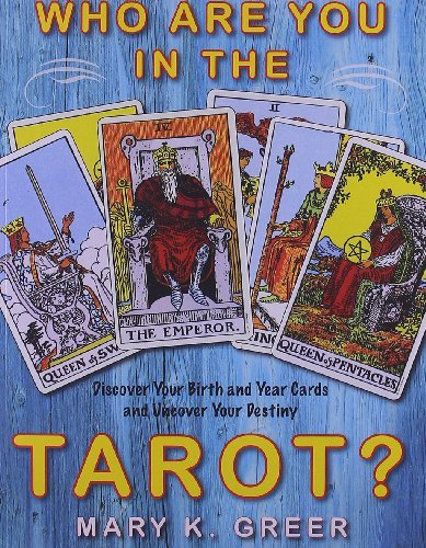 Mary K. Greer Who Are You In The Tarot? Discover Your Birth And Year Cards And Uncover Yo