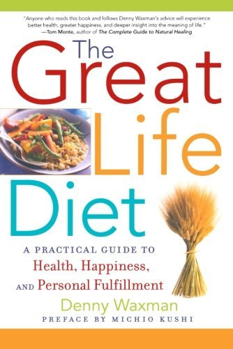 Denny Waxman The Great Life Diet A Practical Guide To Heath Happiness And Person