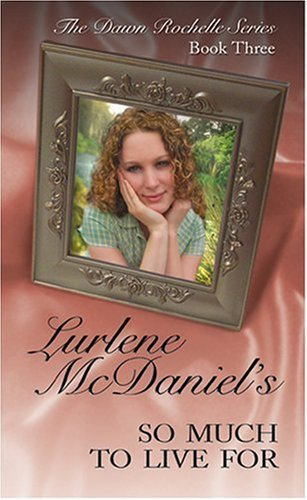 Lurlene N. Mcdaniel So Much To Live For The Dawn Rochelle Series Book Three
