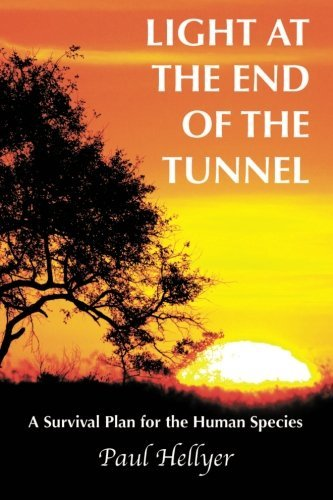Paul Hellyer Light At The End Of The Tunnel A Survival Plan For The Human Species