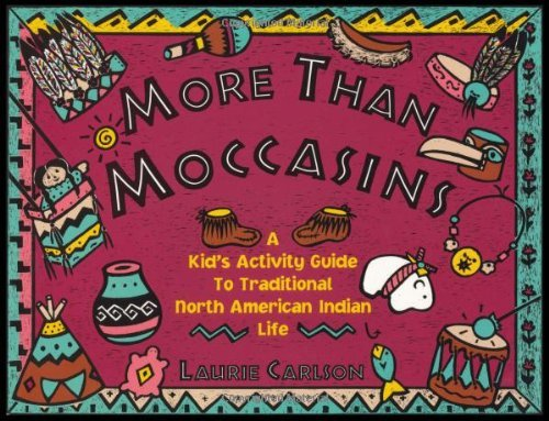 Laurie Carlson More Than Moccasins A Kid's Activity Guide To Traditional North Ameri