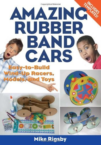 Mike Rigsby Amazing Rubber Band Cars Easy To Build Wind Up Racers Models And Toys