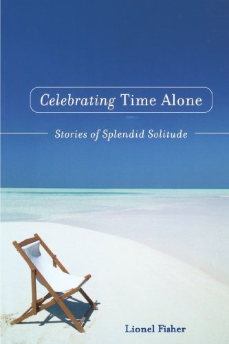 Lionel Fisher Celebrating Time Alone Stories Of Splendid Solitude