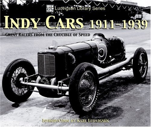 Karl Ludvigsen Indy Cars 1911 1939 Great Racers From The Crucible Of Speed