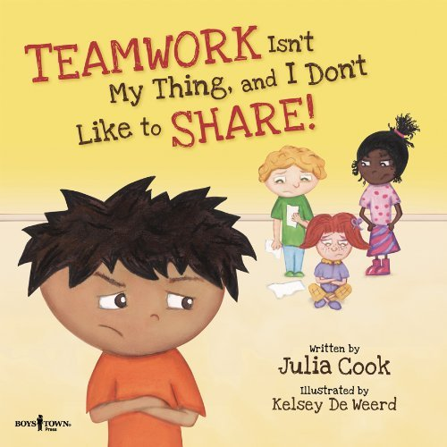 Julia Cook Teamwork Isn't My Thing And I Don't Like To Share Classroom Ideas For Teaching The Skills Of Workin