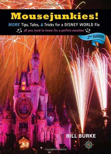 Bill Burke Mousejunkies! More Tips Tales And Tricks For A Disney World F 0002 Edition;