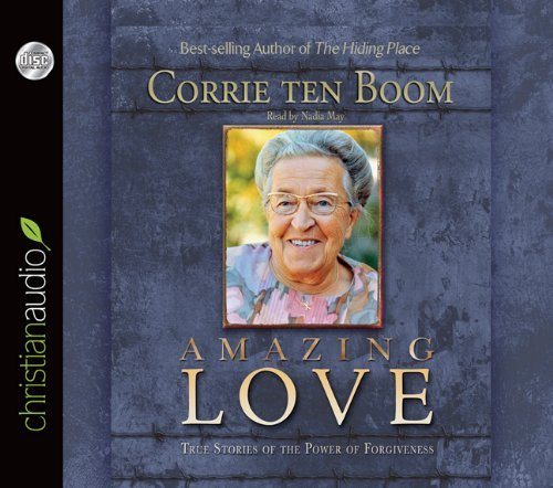 Corrie Ten Boom Amazing Love True Stories Of The Power Of Forgiveness