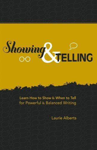 Laurie Alberts Showing & Telling Learn How To Show & When To Tell For Powerful & B