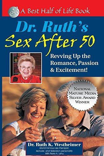 Ruth K. Westheimer Dr. Ruth's Sex After 50 Revving Up The Romance Passion & Excitement!