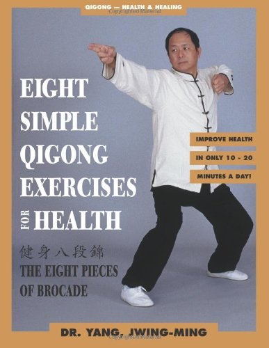 Jwing Ming Yang Eight Simple Qigong Exercises For Health The Eight Pieces Of Brocade 0002 Edition;