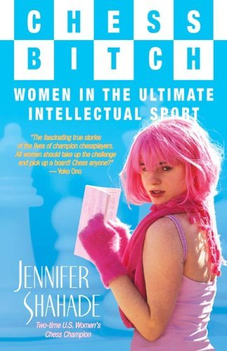 Jennifer Shahade Chess Bitch Women In The Ultimate Intellectual Sport
