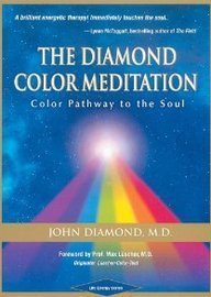 John Diamond The Diamond Color Meditation Color Pathway To The Soul