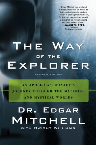 Edgar Mitchell Way Of The Explorer Revised Edition An Apollo Astronaut's Journey Through The Materia Revised