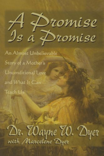 Wayne Dyer A Promise Is A Promise An Almost Unbelievable Story Of A Mother's Uncond Revised
