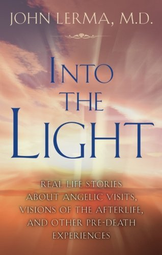 John Lerma Into The Light Real Life Stories About Angelic Visits Visions O