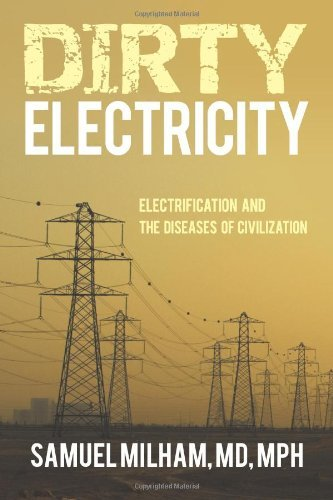 Samuel Milham Md Mph Dirty Electricity Electrification And The Diseases Of Civilization