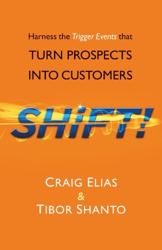 Craig &. Shanto Tibor Elias Shift! Harness The Trigger Events That Turn Prospects In