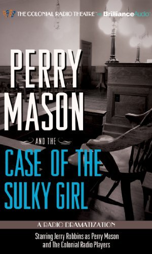 Erle Stanley Gardner Perry Mason And The Case Of The Sulky Girl A Radio Dramatization Library
