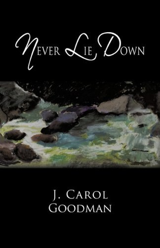 J. Carol Goodman Never Lie Down