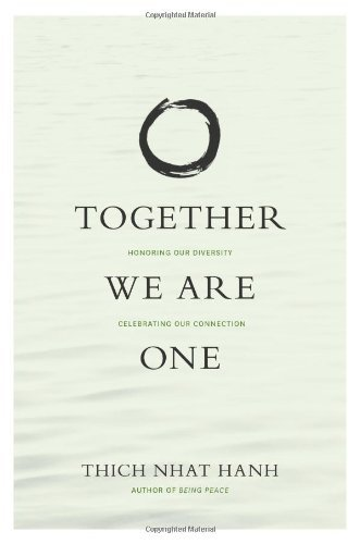 Thich Nhat Hanh Together We Are One Honoring Our Diversity Celebrating Our Connectio