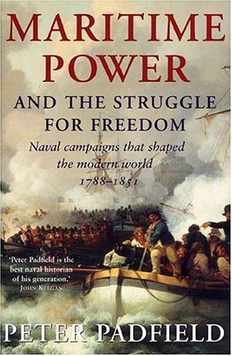 Peter Padfield Maritime Power & The Struggle For Freedom Naval Campaigns That Shaped The Modern World 178