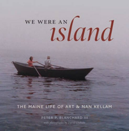 Peter P. Blanchard We Were An Island The Maine Life Of Art And Nan Kellam
