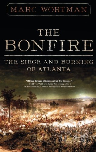 Marc Wortman Bonfire The The Siege And Burning Of Atlanta