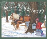 Cynthia Furlong Reynolds M Is For Maple Syrup A Vermont Alphabet